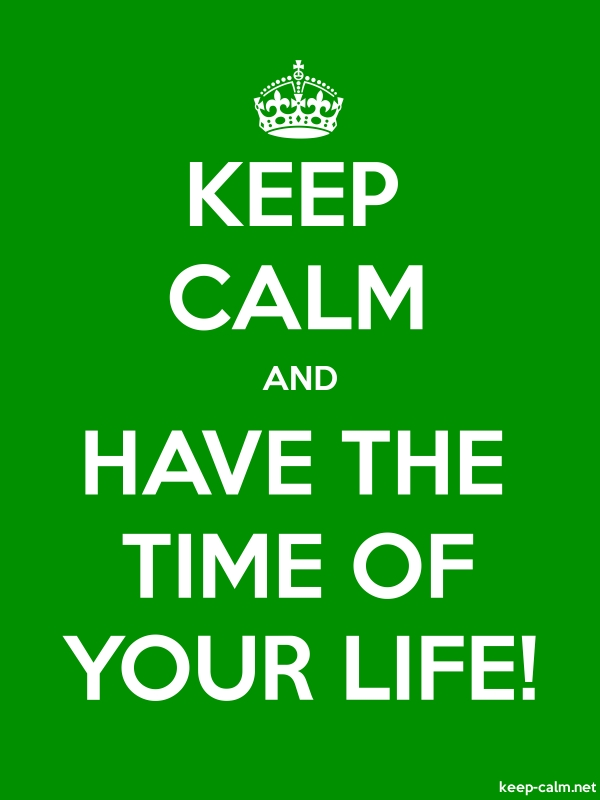 KEEP CALM AND HAVE THE TIME OF YOUR LIFE! - white/green - Default (600x800)