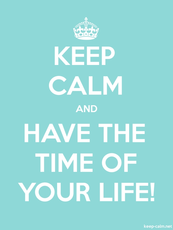 KEEP CALM AND HAVE THE TIME OF YOUR LIFE! - white/lightblue - Default (600x800)