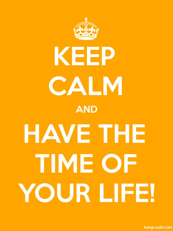 KEEP CALM AND HAVE THE TIME OF YOUR LIFE! - white/orange - Default (600x800)