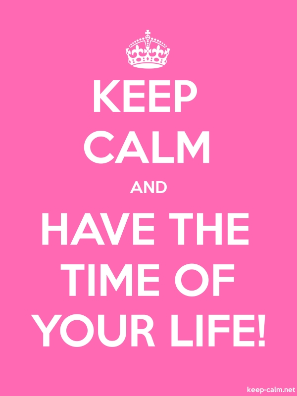 KEEP CALM AND HAVE THE TIME OF YOUR LIFE! - white/pink - Default (600x800)