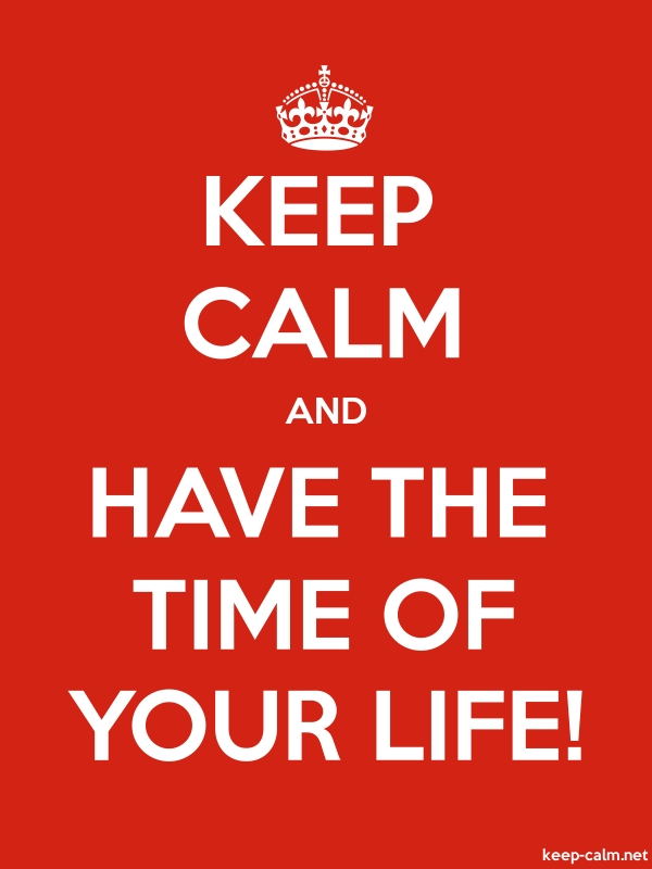 KEEP CALM AND HAVE THE TIME OF YOUR LIFE! - white/red - Default (600x800)