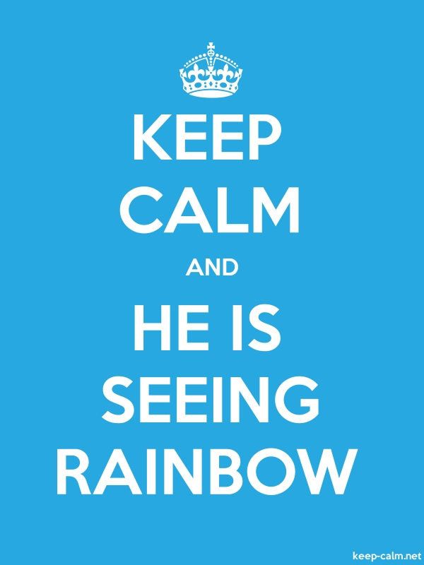 KEEP CALM AND HE IS SEEING RAINBOW - white/blue - Default (600x800)