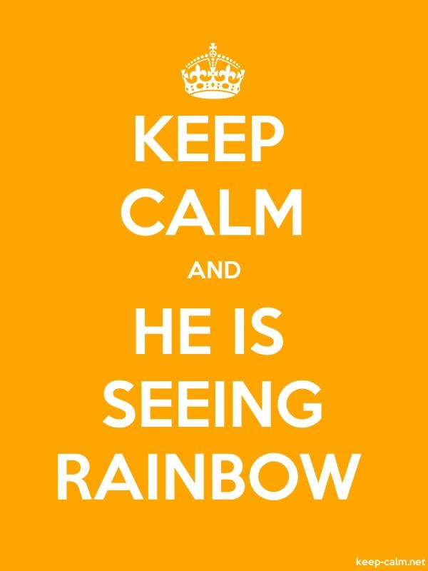 KEEP CALM AND HE IS SEEING RAINBOW - white/orange - Default (600x800)