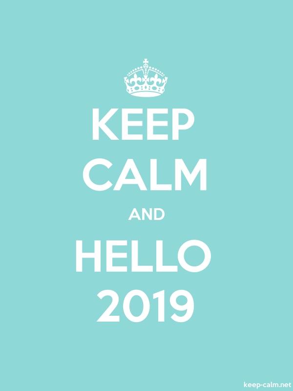KEEP CALM AND HELLO 2019 - white/lightblue - Default (600x800)