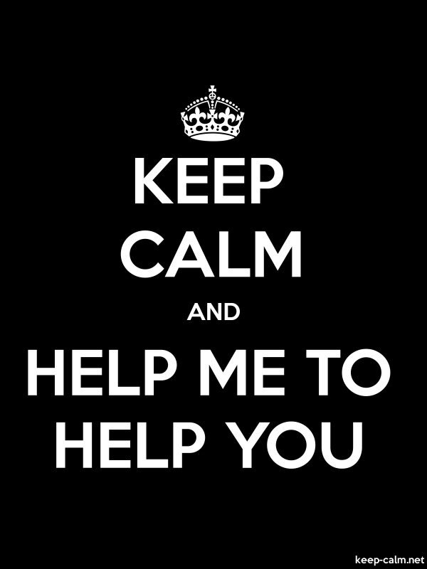 KEEP CALM AND HELP ME TO HELP YOU - white/black - Default (600x800)