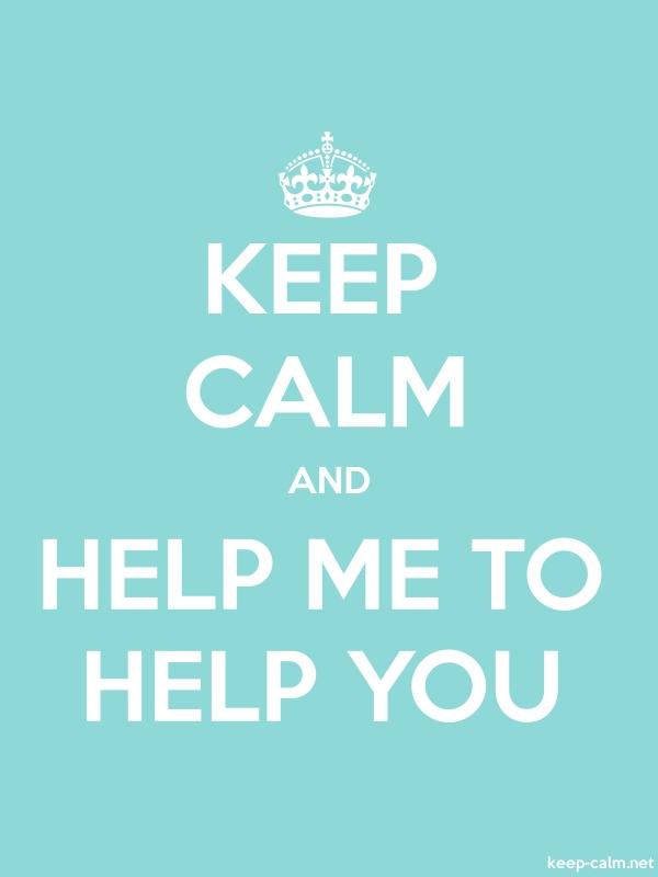 KEEP CALM AND HELP ME TO HELP YOU - white/lightblue - Default (600x800)