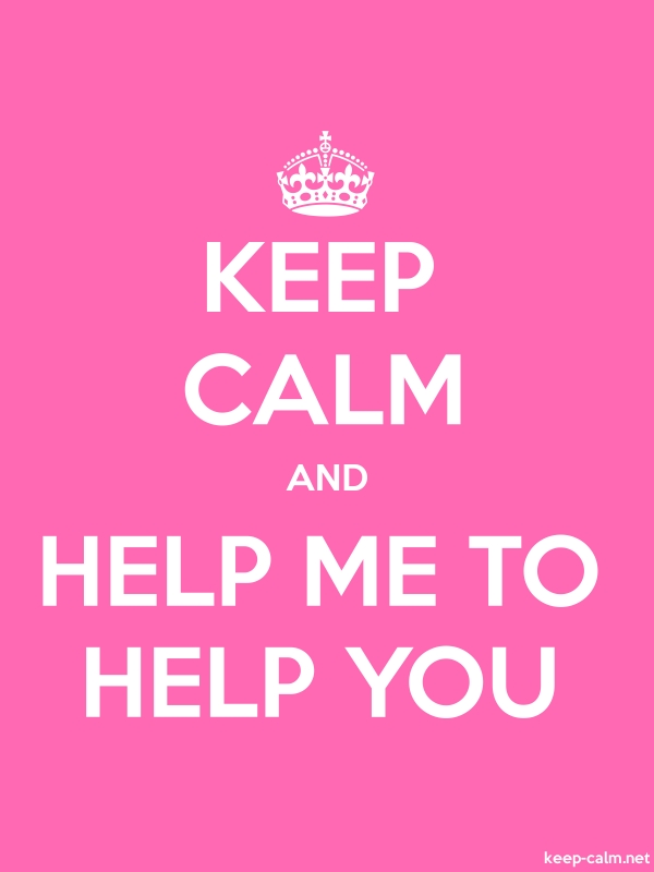 KEEP CALM AND HELP ME TO HELP YOU - white/pink - Default (600x800)