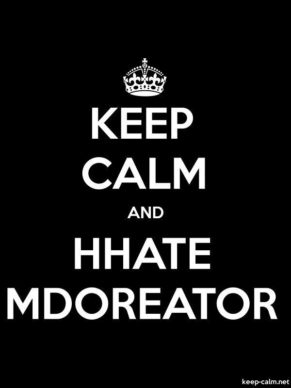 KEEP CALM AND HHATE MDOREATOR - white/black - Default (600x800)