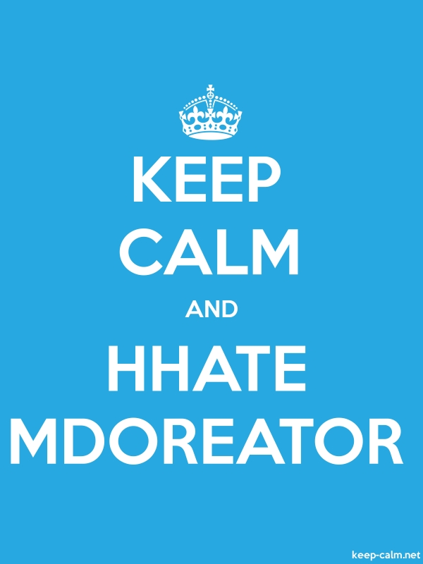 KEEP CALM AND HHATE MDOREATOR - white/blue - Default (600x800)