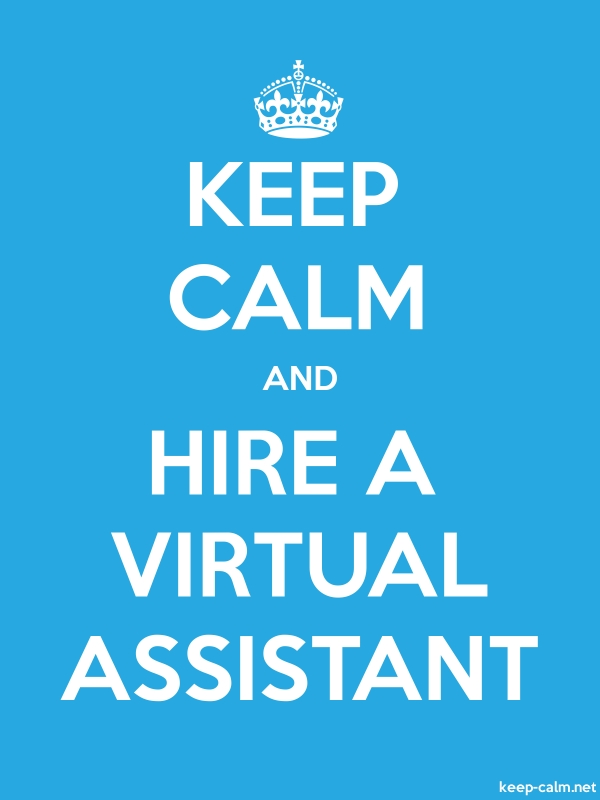 KEEP CALM AND HIRE A VIRTUAL ASSISTANT - white/blue - Default (600x800)