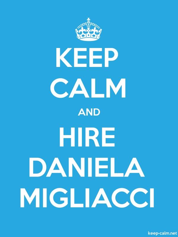 KEEP CALM AND HIRE DANIELA MIGLIACCI - white/blue - Default (600x800)