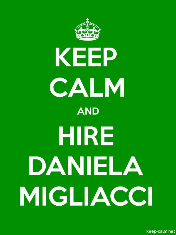 KEEP CALM AND HIRE DANIELA MIGLIACCI - white/green - Default (600x800)