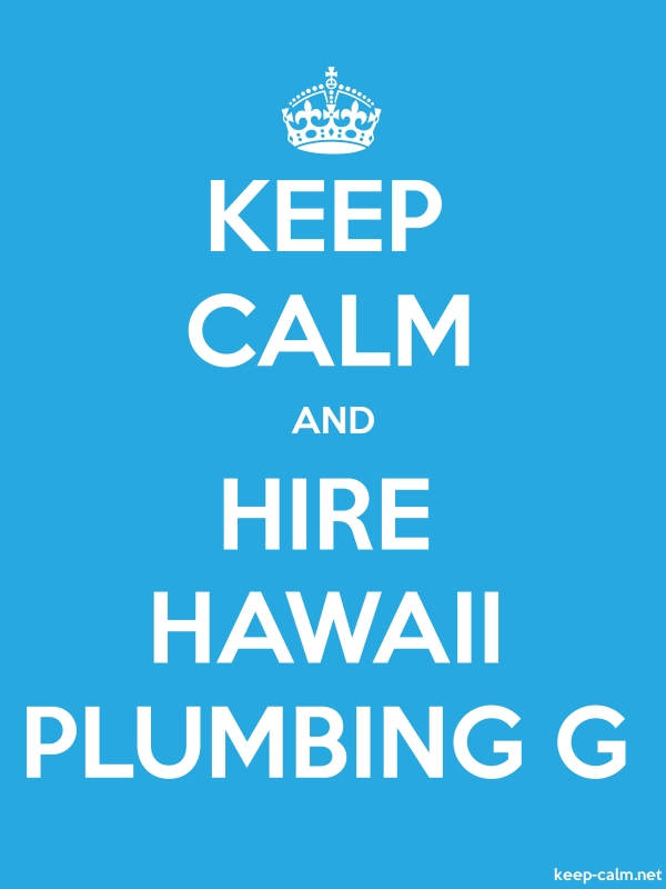 KEEP CALM AND HIRE HAWAII PLUMBING G - white/blue - Default (600x800)