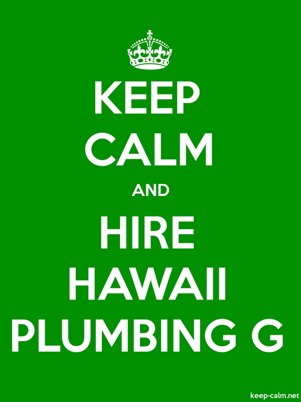 KEEP CALM AND HIRE HAWAII PLUMBING G - white/green - Default (600x800)