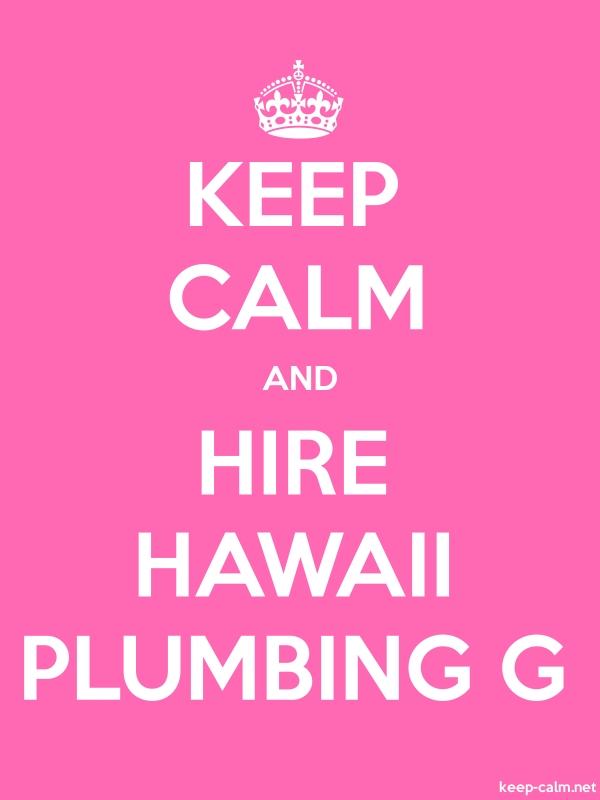 KEEP CALM AND HIRE HAWAII PLUMBING G - white/pink - Default (600x800)