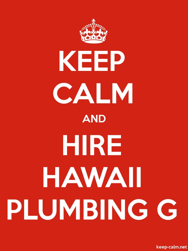 KEEP CALM AND HIRE HAWAII PLUMBING G - white/red - Default (600x800)