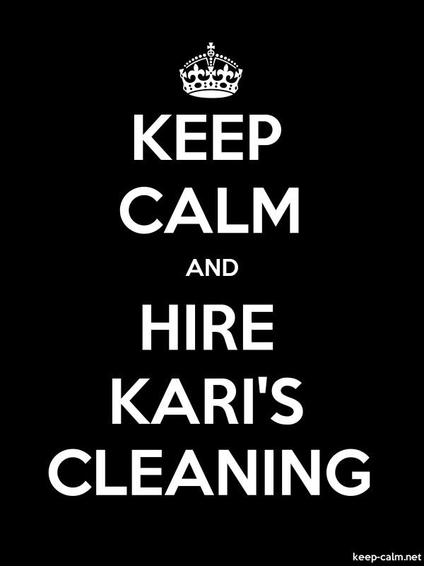 KEEP CALM AND HIRE KARI'S CLEANING - white/black - Default (600x800)