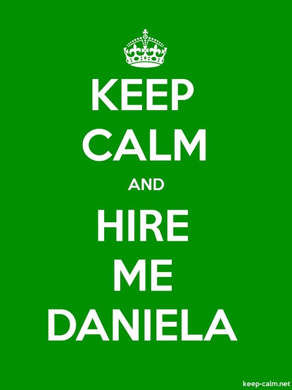 KEEP CALM AND HIRE ME DANIELA - white/green - Default (600x800)
