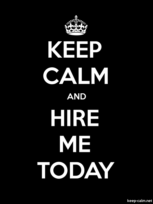 KEEP CALM AND HIRE ME TODAY - white/black - Default (600x800)