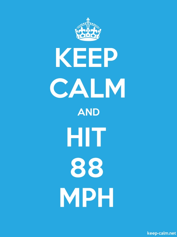 KEEP CALM AND HIT 88 MPH - white/blue - Default (600x800)