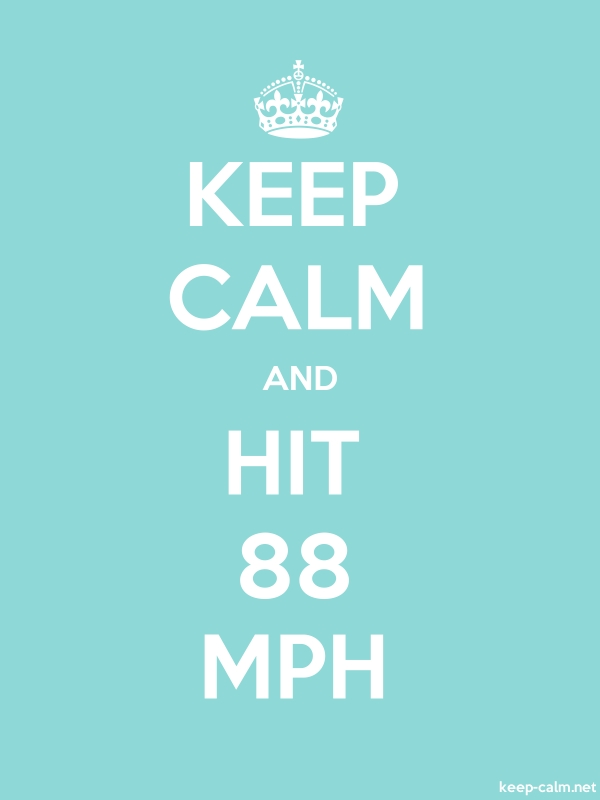 KEEP CALM AND HIT 88 MPH - white/lightblue - Default (600x800)