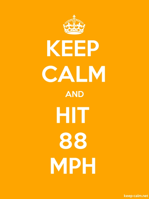 KEEP CALM AND HIT 88 MPH - white/orange - Default (600x800)