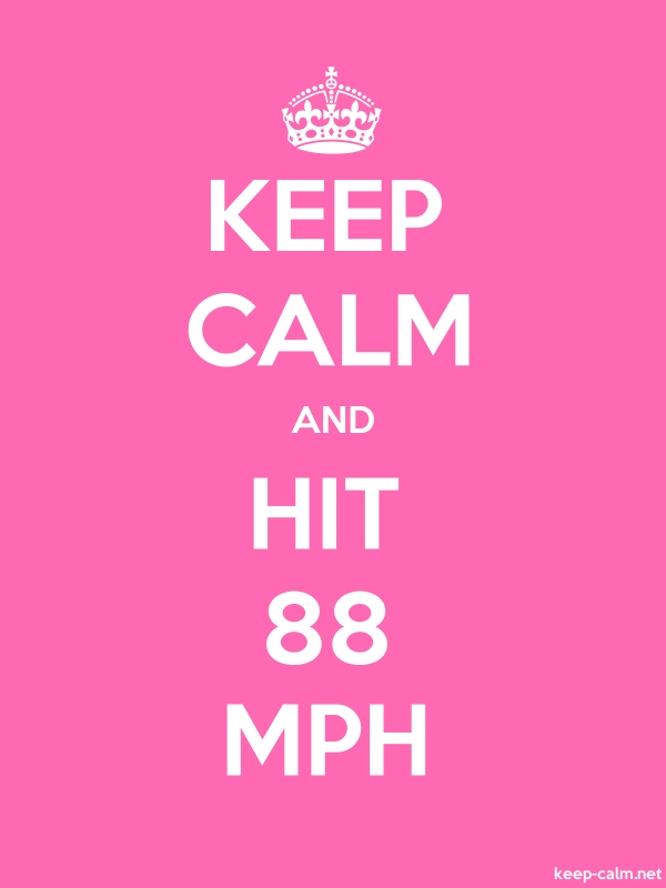 KEEP CALM AND HIT 88 MPH - white/pink - Default (600x800)