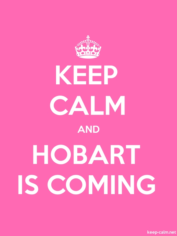 KEEP CALM AND HOBART IS COMING - white/pink - Default (600x800)