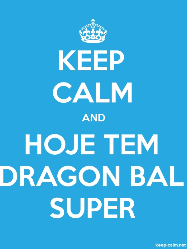KEEP CALM AND HOJE TEM DRAGON BAL SUPER - white/blue - Default (600x800)