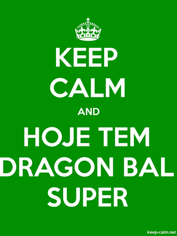 KEEP CALM AND HOJE TEM DRAGON BAL SUPER - white/green - Default (600x800)