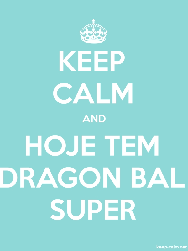 KEEP CALM AND HOJE TEM DRAGON BAL SUPER - white/lightblue - Default (600x800)