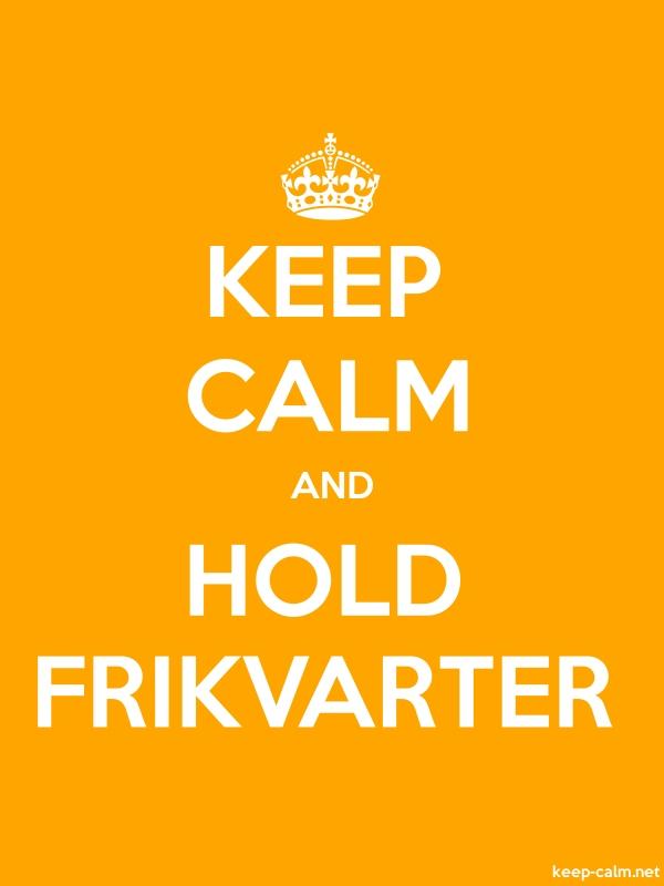 KEEP CALM AND HOLD FRIKVARTER - white/orange - Default (600x800)