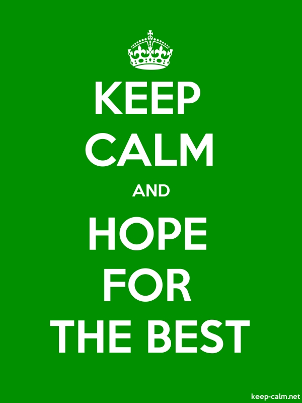 KEEP CALM AND HOPE FOR THE BEST - white/green - Default (600x800)
