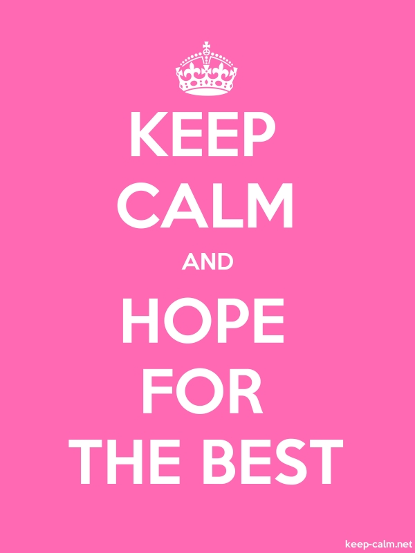 KEEP CALM AND HOPE FOR THE BEST - white/pink - Default (600x800)