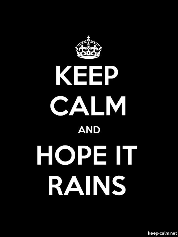 KEEP CALM AND HOPE IT RAINS - white/black - Default (600x800)