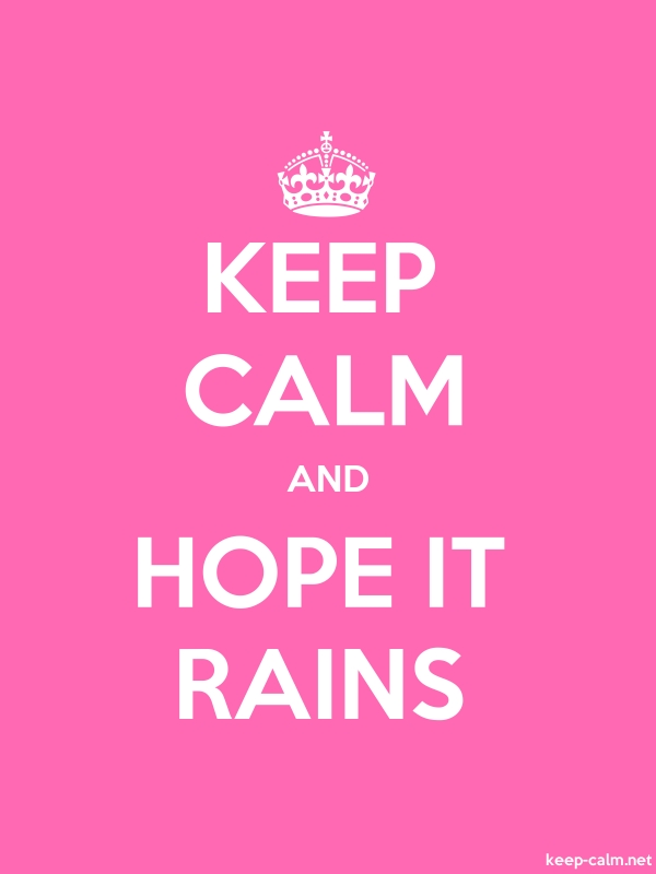 KEEP CALM AND HOPE IT RAINS - white/pink - Default (600x800)