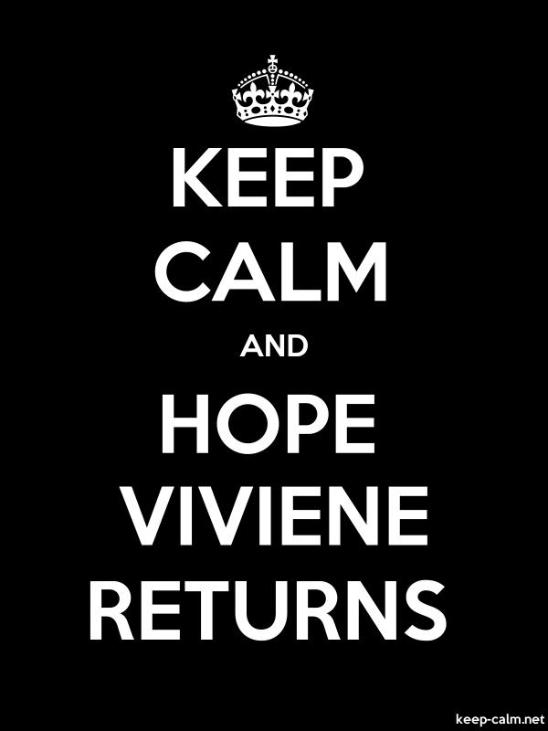 KEEP CALM AND HOPE VIVIENE RETURNS - white/black - Default (600x800)