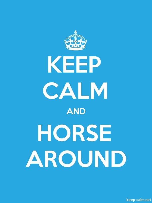 KEEP CALM AND HORSE AROUND - white/blue - Default (600x800)