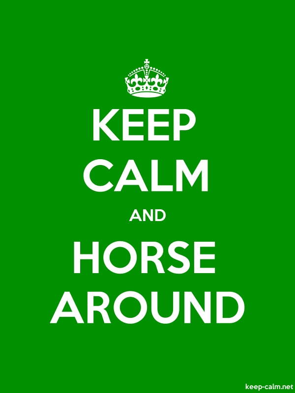 KEEP CALM AND HORSE AROUND - white/green - Default (600x800)