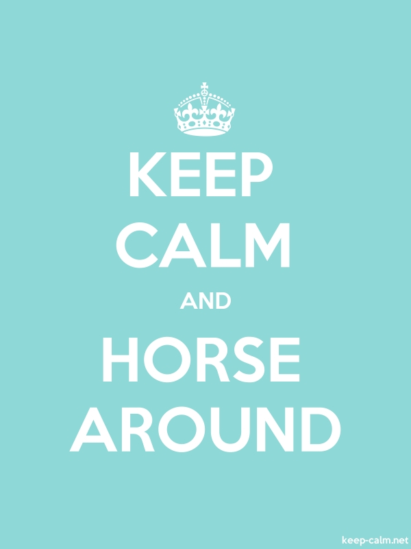 KEEP CALM AND HORSE AROUND - white/lightblue - Default (600x800)
