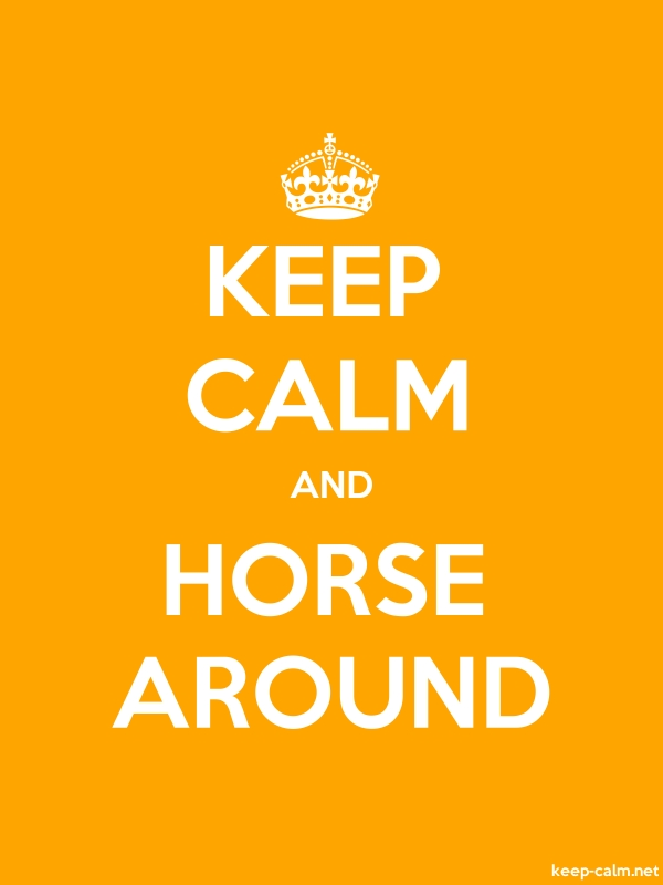 KEEP CALM AND HORSE AROUND - white/orange - Default (600x800)