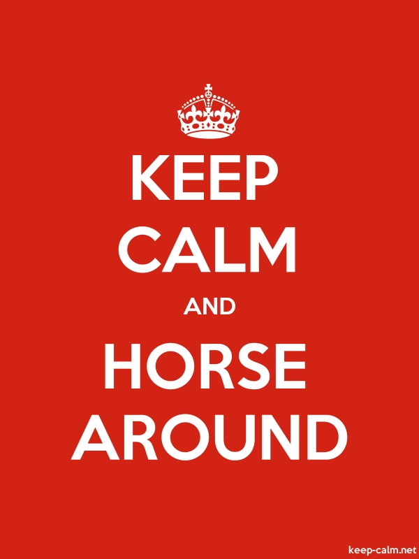 KEEP CALM AND HORSE AROUND - white/red - Default (600x800)
