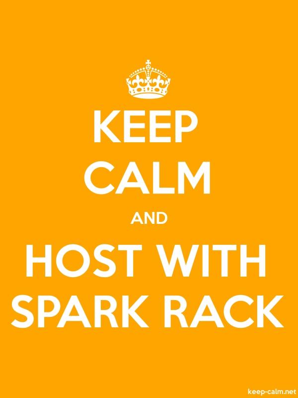 KEEP CALM AND HOST WITH SPARK RACK - white/orange - Default (600x800)