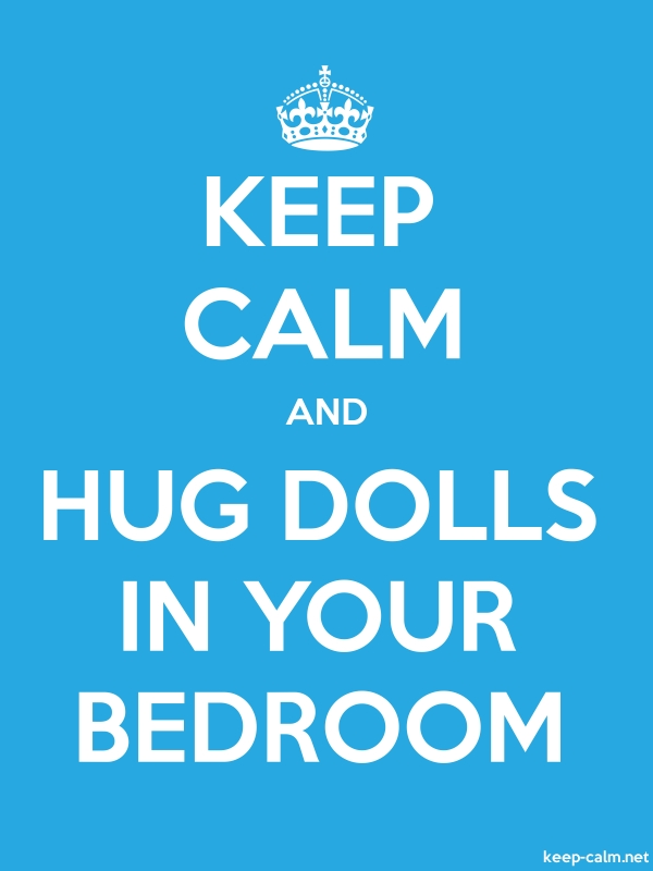 KEEP CALM AND HUG DOLLS IN YOUR BEDROOM - white/blue - Default (600x800)