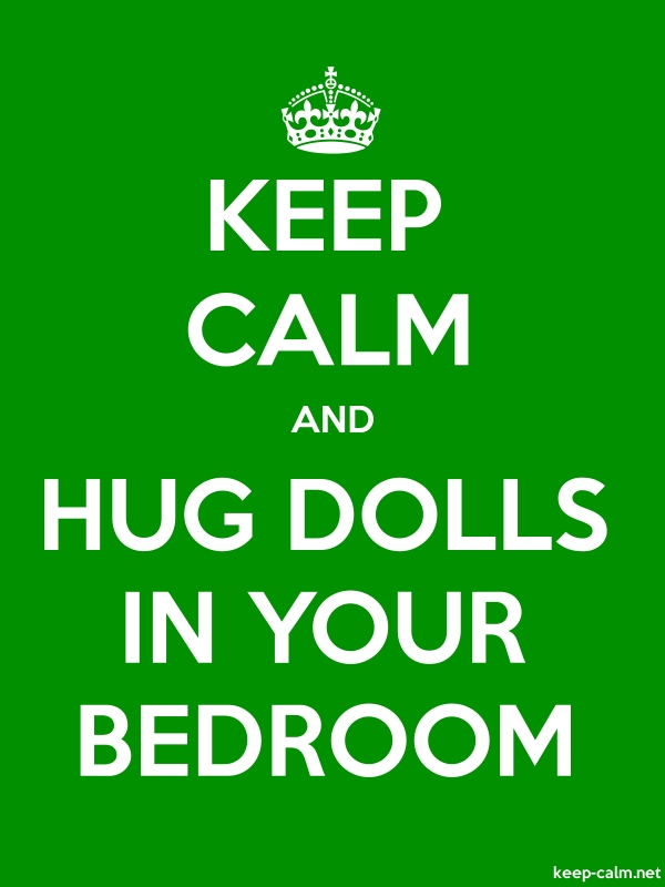 KEEP CALM AND HUG DOLLS IN YOUR BEDROOM - white/green - Default (600x800)