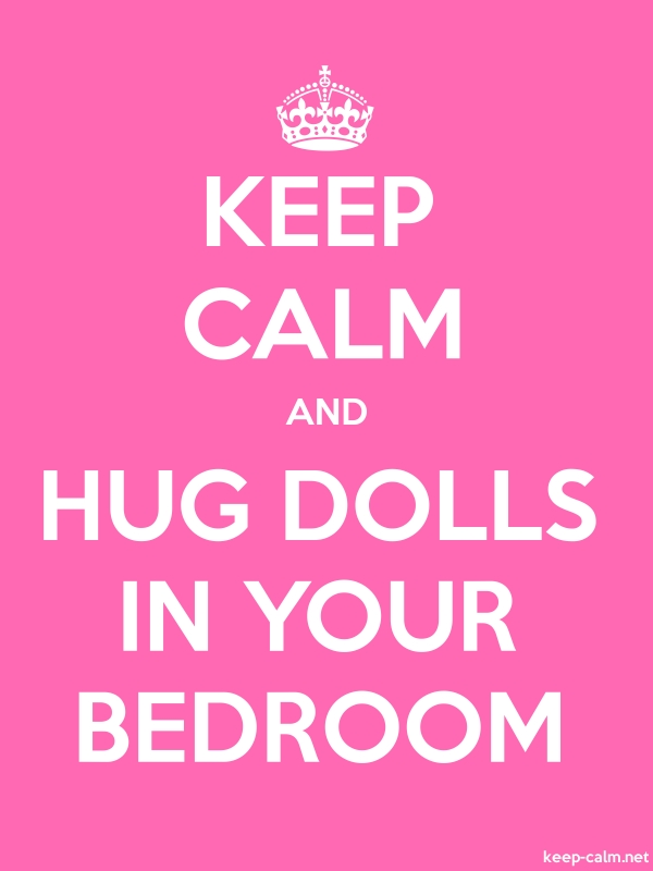 KEEP CALM AND HUG DOLLS IN YOUR BEDROOM - white/pink - Default (600x800)
