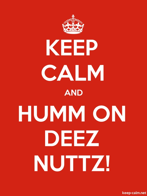 KEEP CALM AND HUMM ON DEEZ NUTTZ! - white/red - Default (600x800)