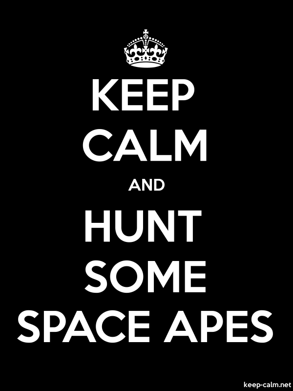 KEEP CALM AND HUNT SOME SPACE APES - white/black - Default (600x800)