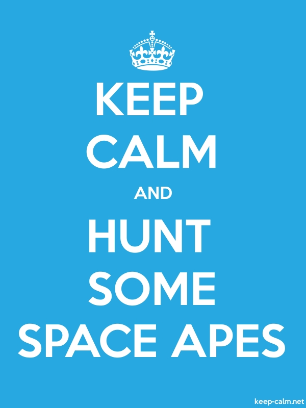 KEEP CALM AND HUNT SOME SPACE APES - white/blue - Default (600x800)