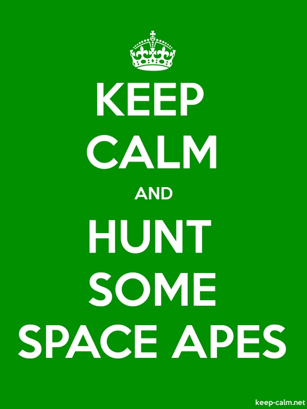 KEEP CALM AND HUNT SOME SPACE APES - white/green - Default (600x800)